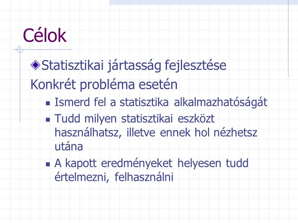 Célok Statisztikai jártasság fejlesztése Konkrét probléma esetén
