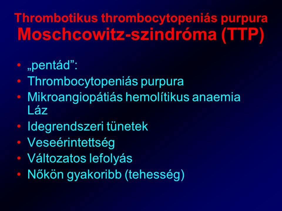 Thrombotikus thrombocytopeniás purpura Moschcowitz-szindróma (TTP)
