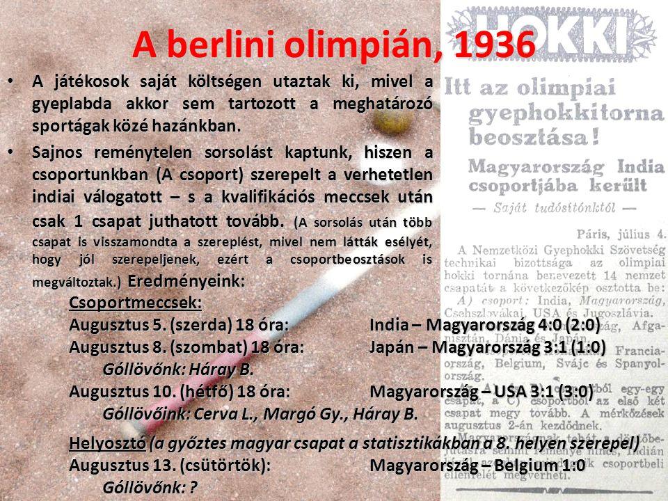 A berlini olimpián, 1936 A játékosok saját költségen utaztak ki, mivel a gyeplabda akkor sem tartozott a meghatározó sportágak közé hazánkban.