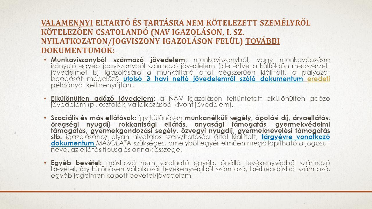 valamennyi eltartó és tartásra nem kötelezett személyről kötelezően csatolandó (nav IGAZOLÁSON, i. SZ. Nyilatkozaton/jogviszony igazoláson felül) további dokumentumok: