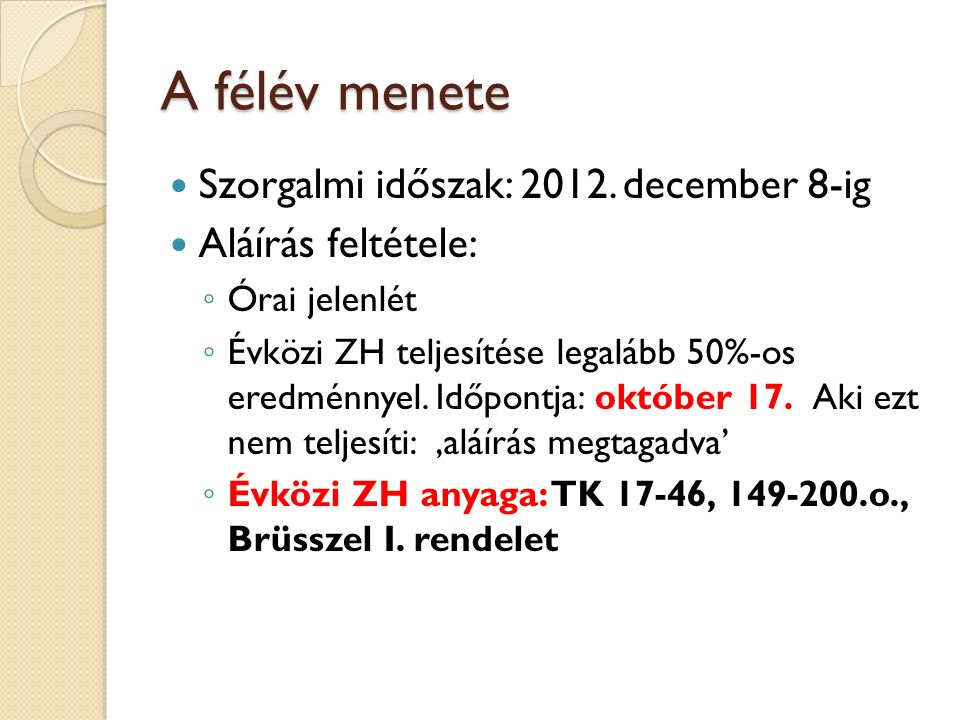 A félév menete Szorgalmi időszak: 2012. december 8-ig