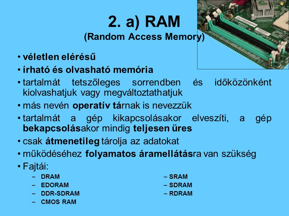 2. a) RAM (Random Access Memory)