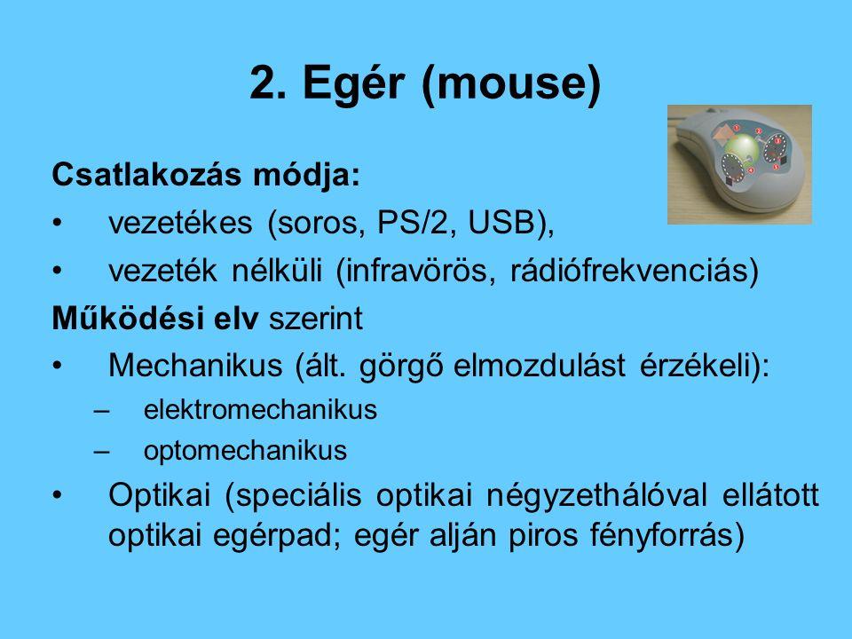 2. Egér (mouse) Csatlakozás módja: vezetékes (soros, PS/2, USB),