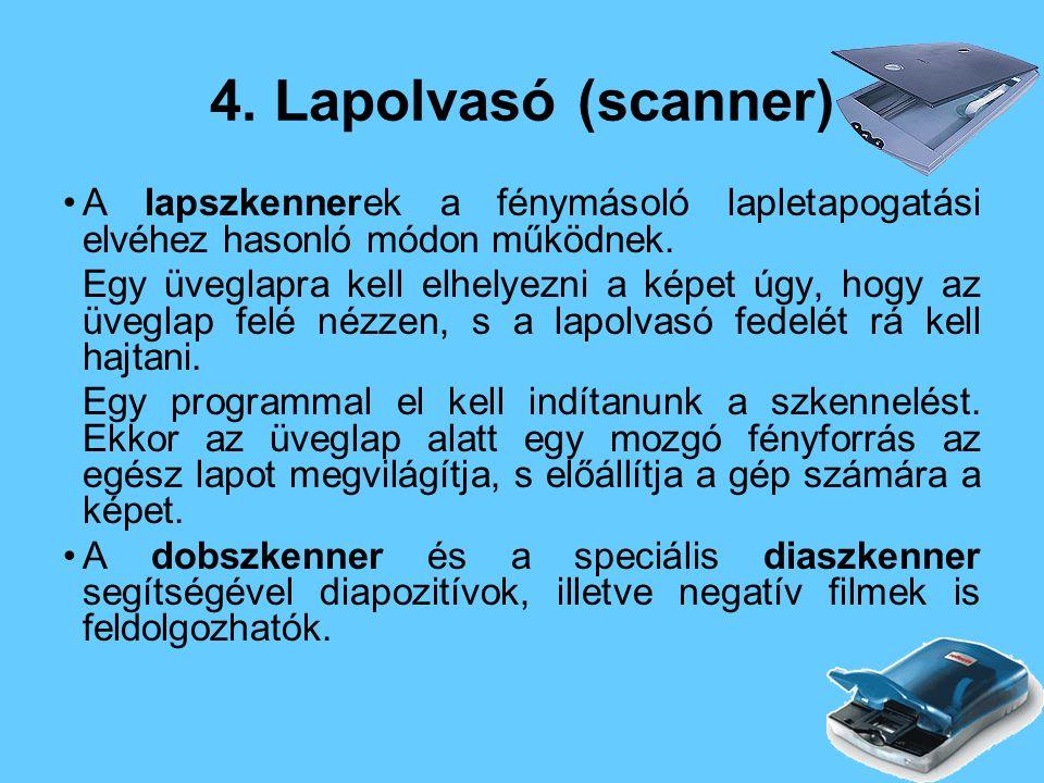 4. Lapolvasó (scanner) A lapszkennerek a fénymásoló lapletapogatási elvéhez hasonló módon működnek.