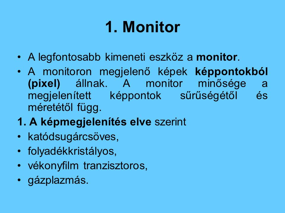 1. Monitor A legfontosabb kimeneti eszköz a monitor.