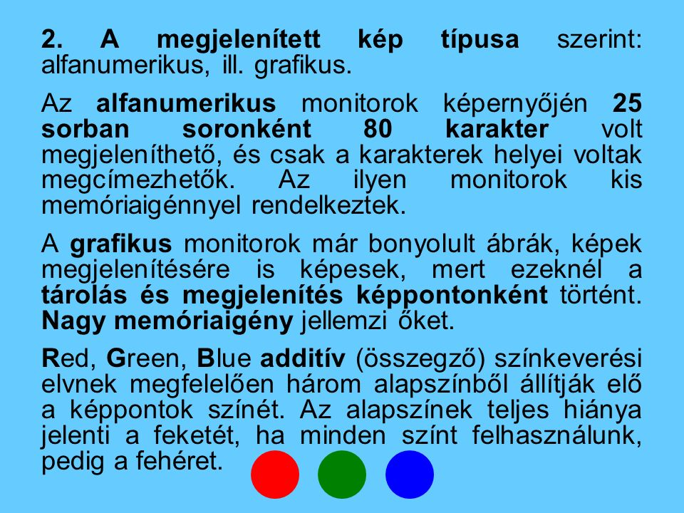 2. A megjelenített kép típusa szerint: alfanumerikus, ill. grafikus.