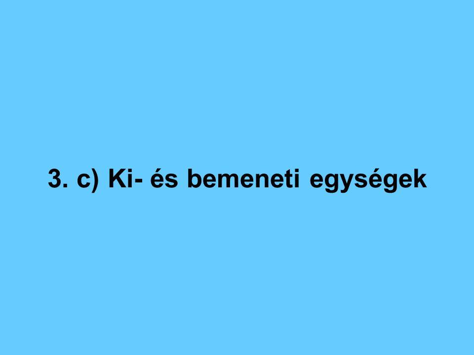 3. c) Ki- és bemeneti egységek
