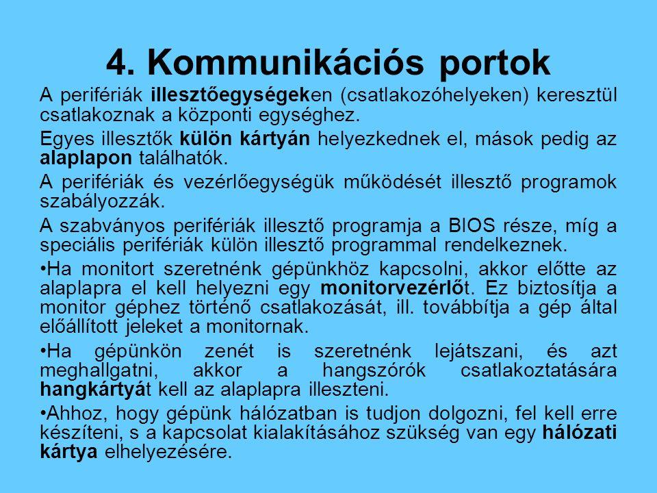 4. Kommunikációs portok A perifériák illesztőegységeken (csatlakozóhelyeken) keresztül csatlakoznak a központi egységhez.