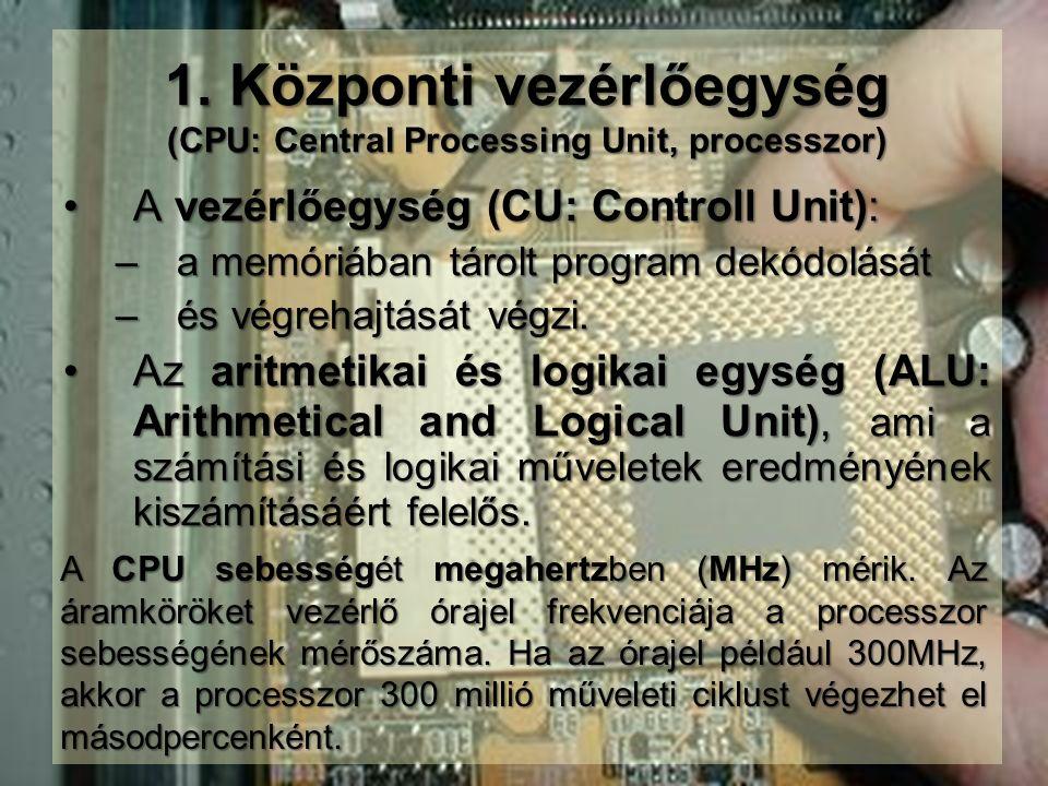 1. Központi vezérlőegység (CPU: Central Processing Unit, processzor)