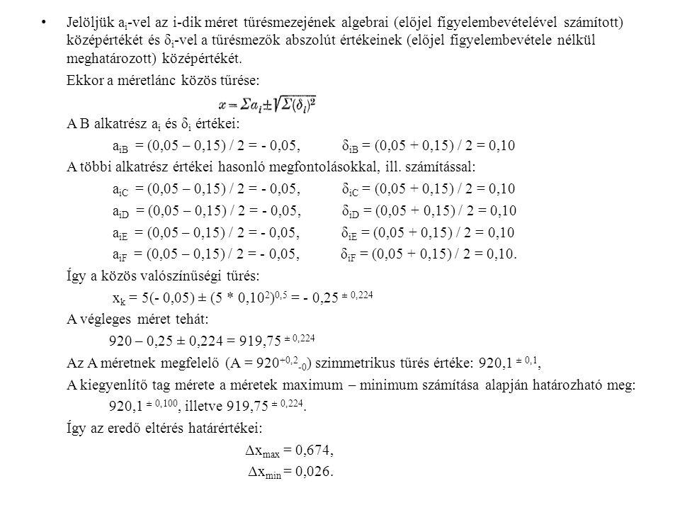 Jelöljük ai-vel az i-dik méret tűrésmezejének algebrai (előjel figyelembevételével számított) középértékét és δi-vel a tűrésmezők abszolút értékeinek (előjel figyelembevétele nélkül meghatározott) középértékét.