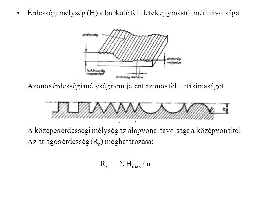 Érdességi mélység (H) a burkoló felületek egymástól mért távolsága.