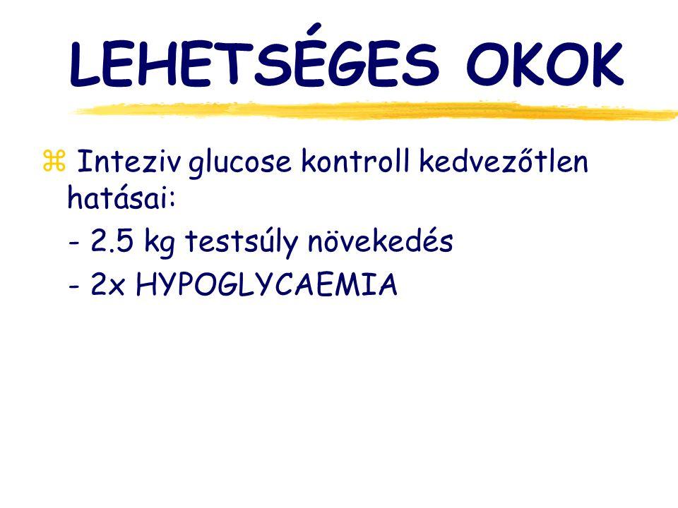 LEHETSÉGES OKOK Inteziv glucose kontroll kedvezőtlen hatásai: