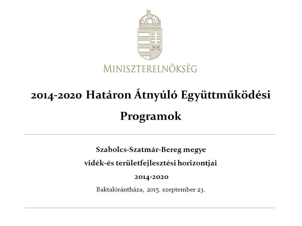 2014-2020 Határon Átnyúló Együttműködési Programok Szabolcs-Szatmár-Bereg megye vidék-és területfejlesztési horizontjai 2014-2020 Baktalórántháza, 2015.