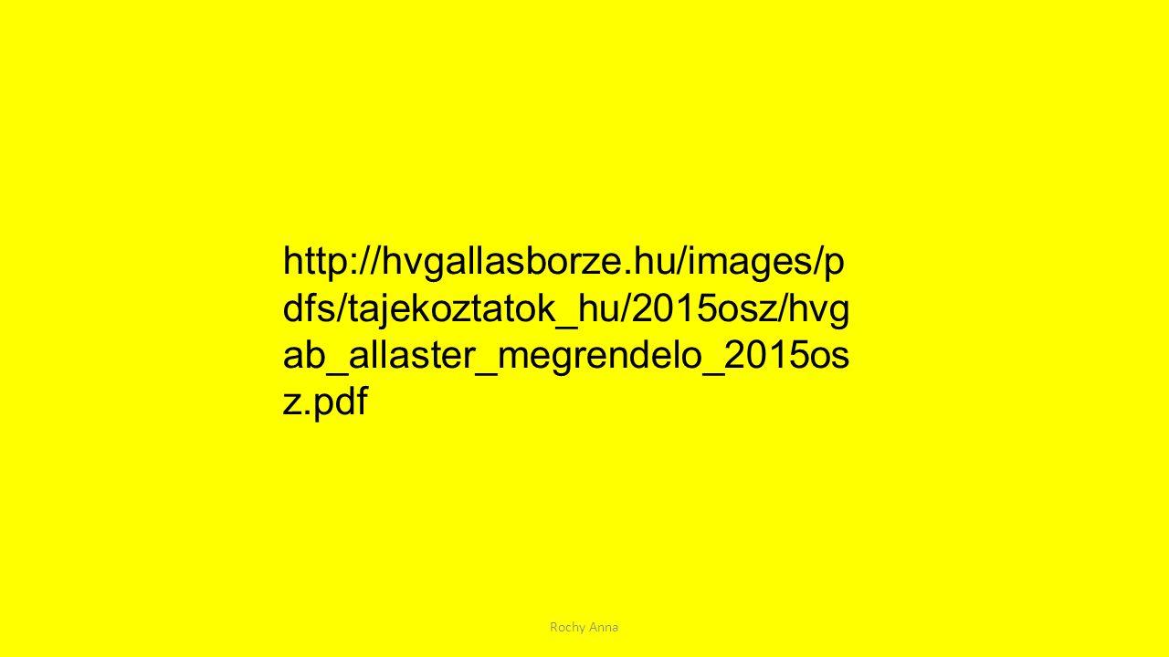 http://hvgallasborze.hu/images/pdfs/tajekoztatok_hu/2015osz/hvgab_allaster_megrendelo_2015osz.pdf Rochy Anna.