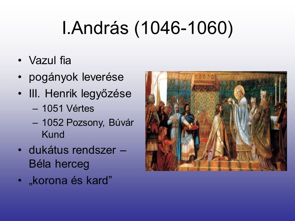 I.András (1046-1060) Vazul fia pogányok leverése III. Henrik legyőzése