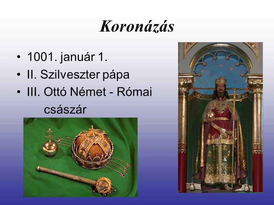 Koronázás 1001. január 1. II. Szilveszter pápa III. Ottó Német - Római