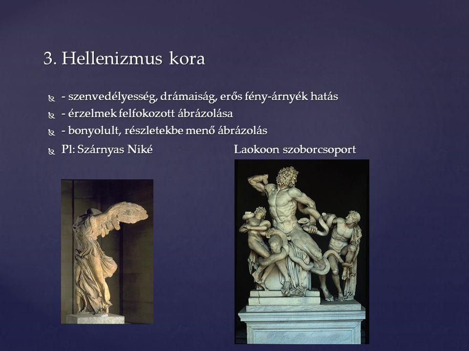 3. Hellenizmus kora - szenvedélyesség, drámaiság, erős fény-árnyék hatás. - érzelmek felfokozott ábrázolása.