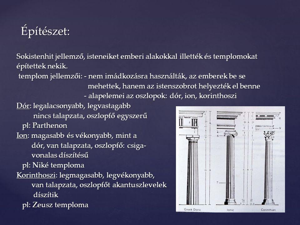 Építészet: Sokistenhit jellemző, isteneiket emberi alakokkal illették és templomokat. építettek nekik.
