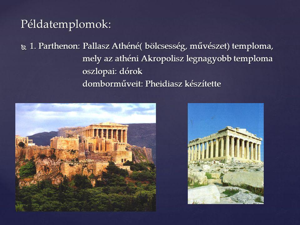 Példatemplomok: 1. Parthenon: Pallasz Athéné( bölcsesség, művészet) temploma, mely az athéni Akropolisz legnagyobb temploma.