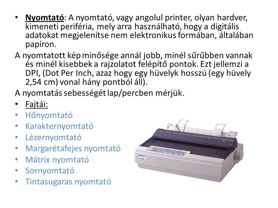 Nyomtató: A nyomtató, vagy angolul printer, olyan hardver, kimeneti periféria, mely arra használható, hogy a digitális adatokat megjelenítse nem elektronikus formában, általában papíron.