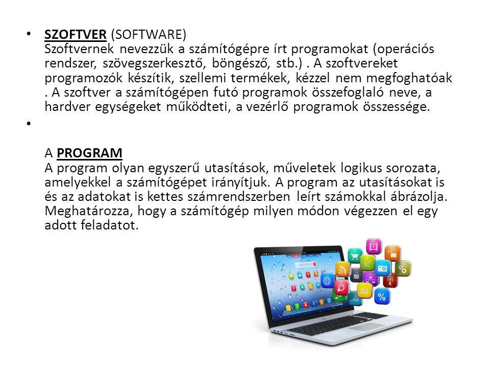 SZOFTVER (SOFTWARE) Szoftvernek nevezzük a számítógépre írt programokat (operációs rendszer, szövegszerkesztő, böngésző, stb.) . A szoftvereket programozók készítik, szellemi termékek, kézzel nem megfoghatóak . A szoftver a számítógépen futó programok összefoglaló neve, a hardver egységeket működteti, a vezérlő programok összessége.