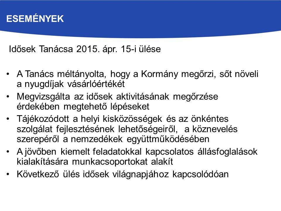 Események Idősek Tanácsa 2015. ápr. 15-i ülése. A Tanács méltányolta, hogy a Kormány megőrzi, sőt növeli a nyugdíjak vásárlóértékét.