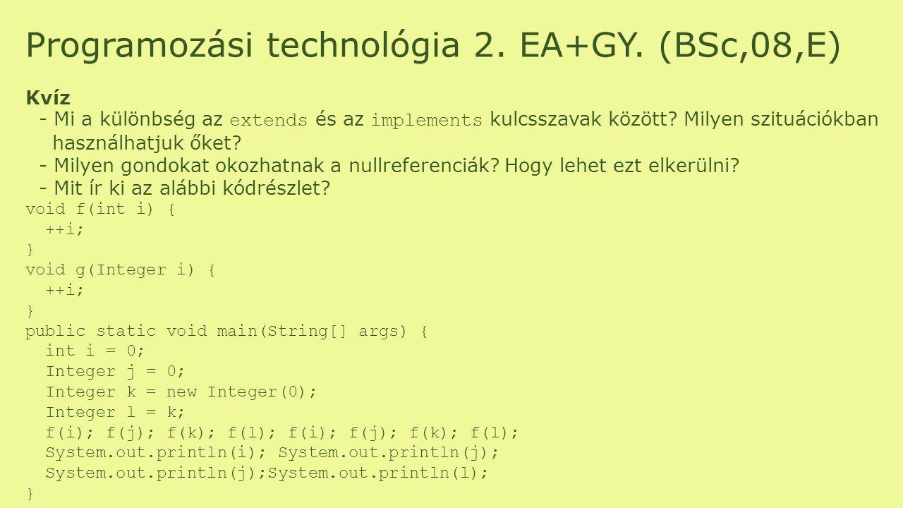 Programozási technológia 2. EA+GY. (BSc,08,E)