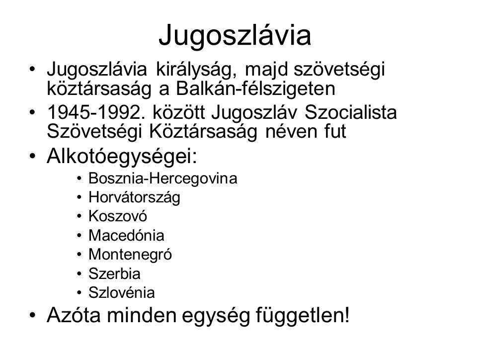 Jugoszlávia Alkotóegységei: Azóta minden egység független!