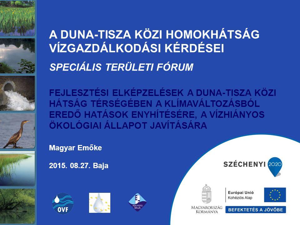 A Duna-Tisza közi Homokhátság vízgazdálkodási kérdései speciális területi FÓRUM Fejlesztési elképzelések a Duna-Tisza közi Hátság térségében a klímaváltozásból eredő hatások enyhítésére, a vízhiányos ökológiai állapot javítására Magyar Emőke 2015.