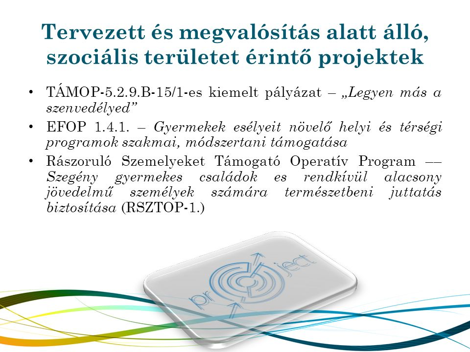 Tervezett és megvalósítás alatt álló, szociális területet érintő projektek