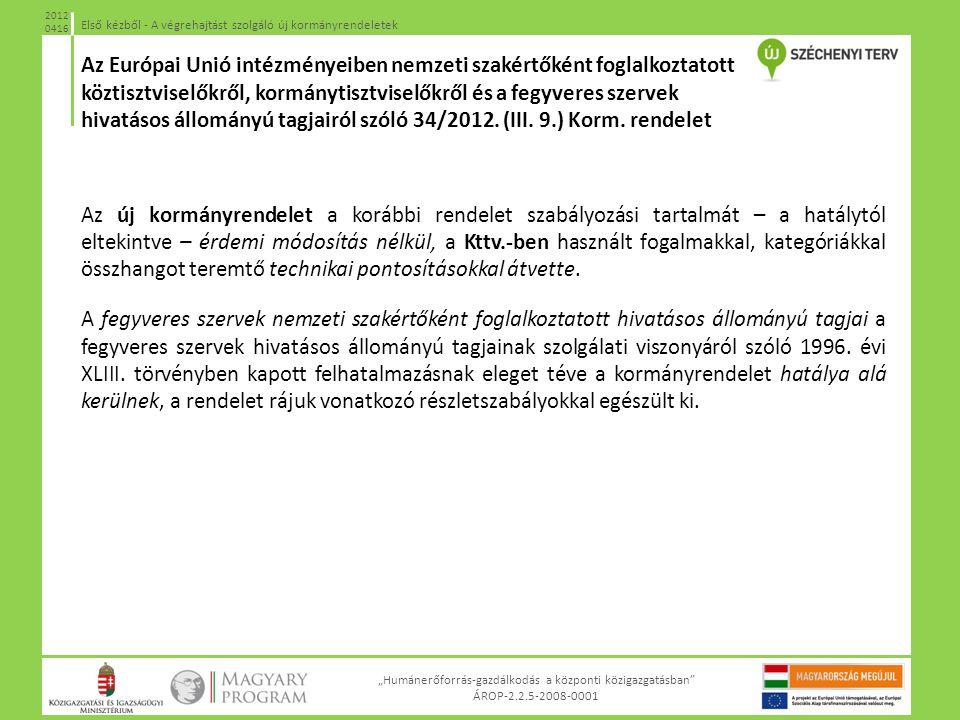Az Európai Unió intézményeiben nemzeti szakértőként foglalkoztatott köztisztviselőkről, kormánytisztviselőkről és a fegyveres szervek hivatásos állományú tagjairól szóló 34/2012. (III. 9.) Korm. rendelet