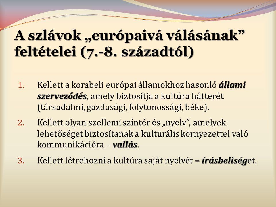 """A szlávok """"európaivá válásának feltételei (7.-8. századtól)"""