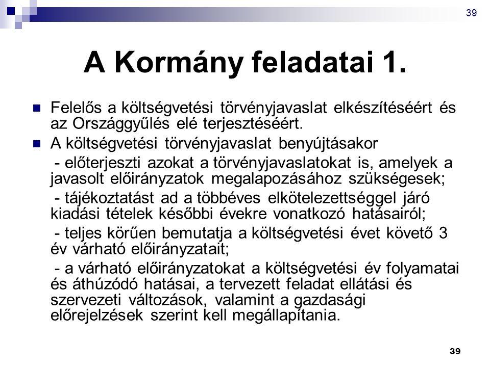 39 A Kormány feladatai 1. Felelős a költségvetési törvényjavaslat elkészítéséért és az Országgyűlés elé terjesztéséért.