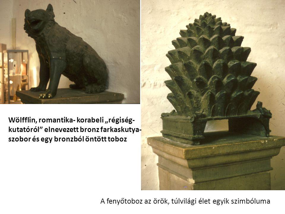 """Wölfflin, romantika- korabeli """"régiség-kutatóról elnevezett bronz farkaskutya- szobor és egy bronzból öntött toboz"""