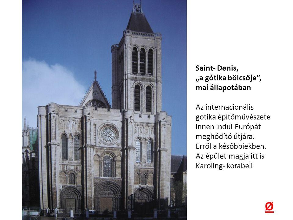 """Ø Saint- Denis, """"a gótika bölcsője , mai állapotában"""