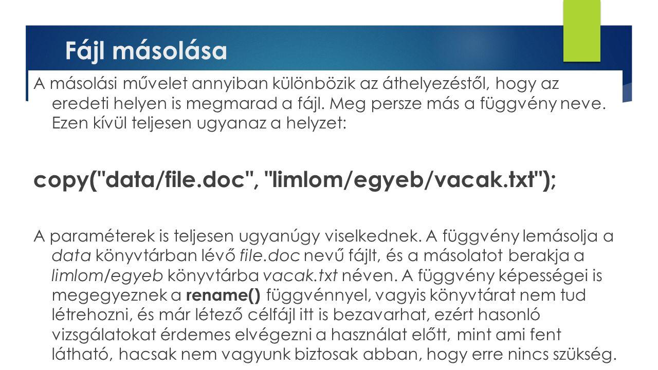 Fájl másolása copy( data/file.doc , limlom/egyeb/vacak.txt );
