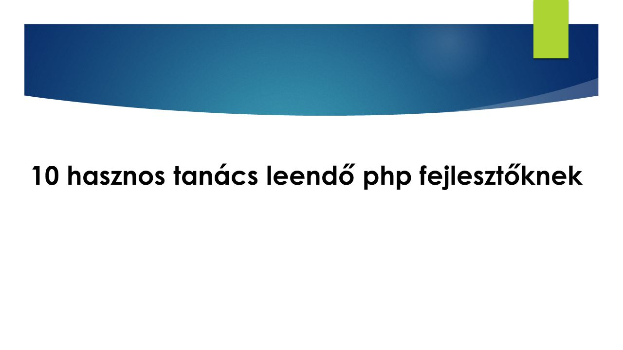 10 hasznos tanács leendő php fejlesztőknek