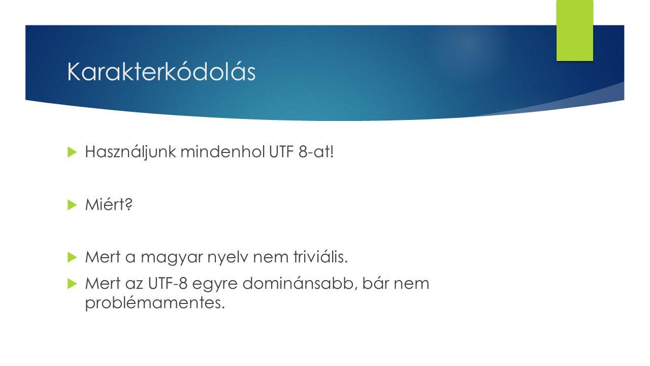 Karakterkódolás Használjunk mindenhol UTF 8-at! Miért
