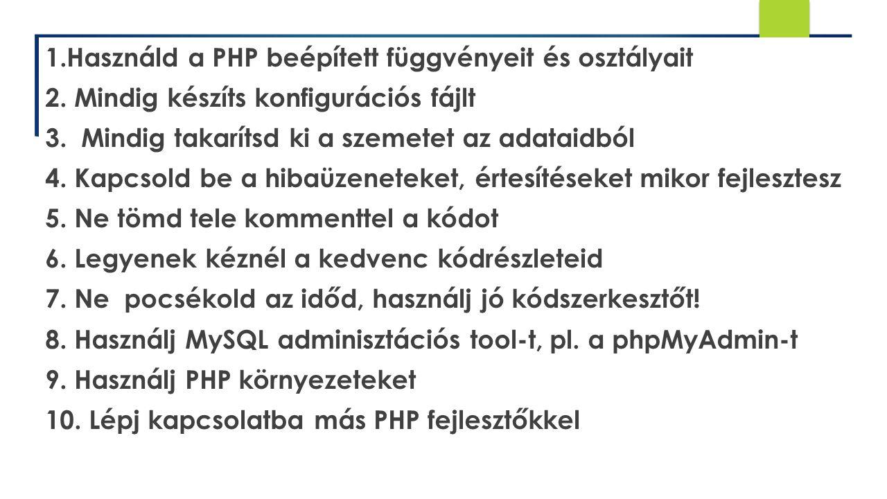1. Használd a PHP beépített függvényeit és osztályait 2