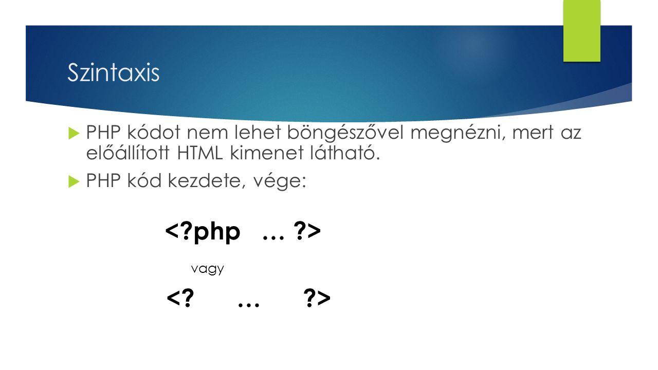 Szintaxis < php … > vagy < … >