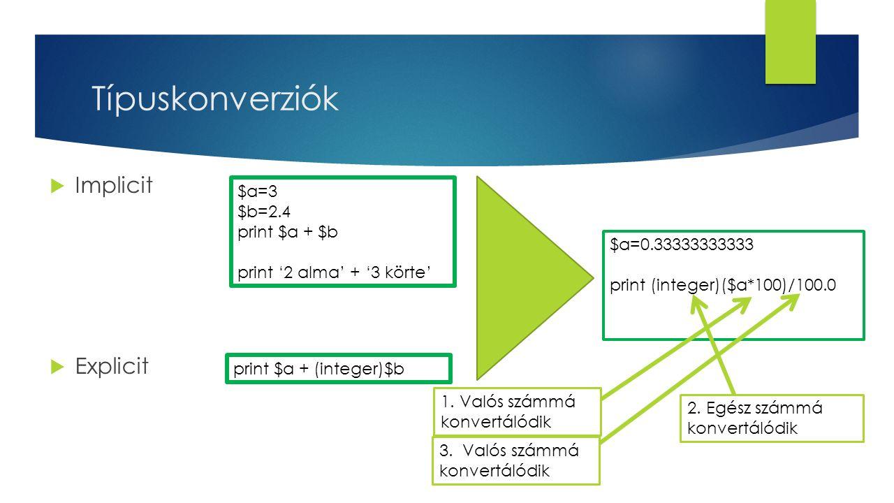 Típuskonverziók Implicit Explicit $a=3 $b=2.4 print $a + $b