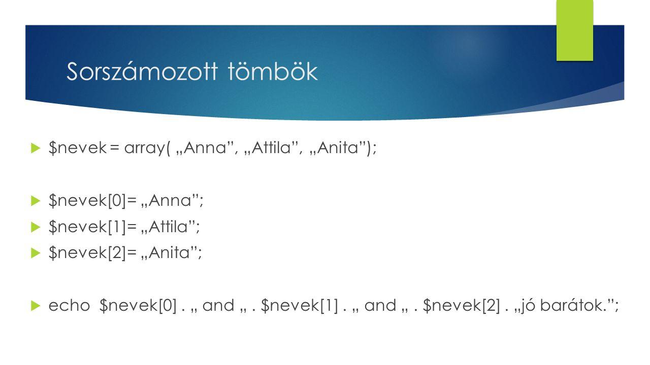"""Sorszámozott tömbök $nevek = array( """"Anna , """"Attila , """"Anita );"""