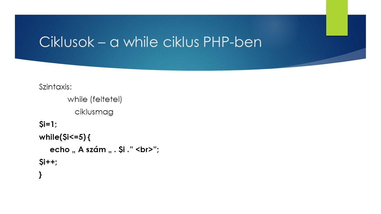 Ciklusok – a while ciklus PHP-ben