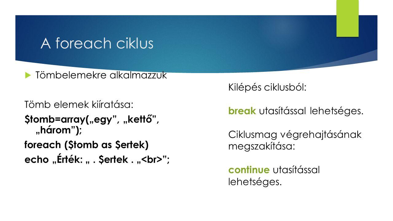 A foreach ciklus Tömbelemekre alkalmazzuk Kilépés ciklusból: