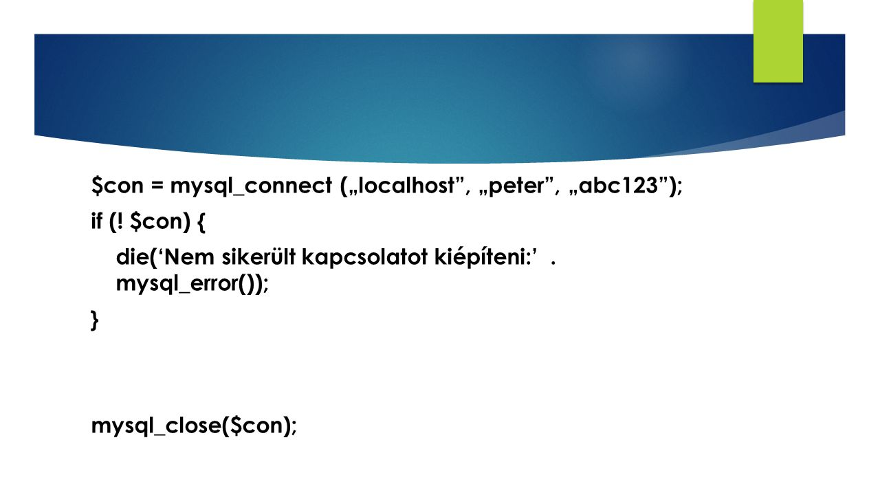 "$con = mysql_connect (""localhost , ""peter , ""abc123 ); if ("