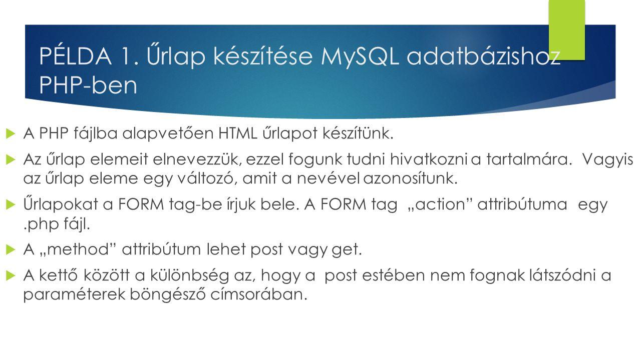 PÉLDA 1. Űrlap készítése MySQL adatbázishoz PHP-ben