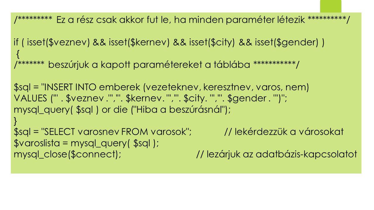 /********* Ez a rész csak akkor fut le, ha minden paraméter létezik **********/