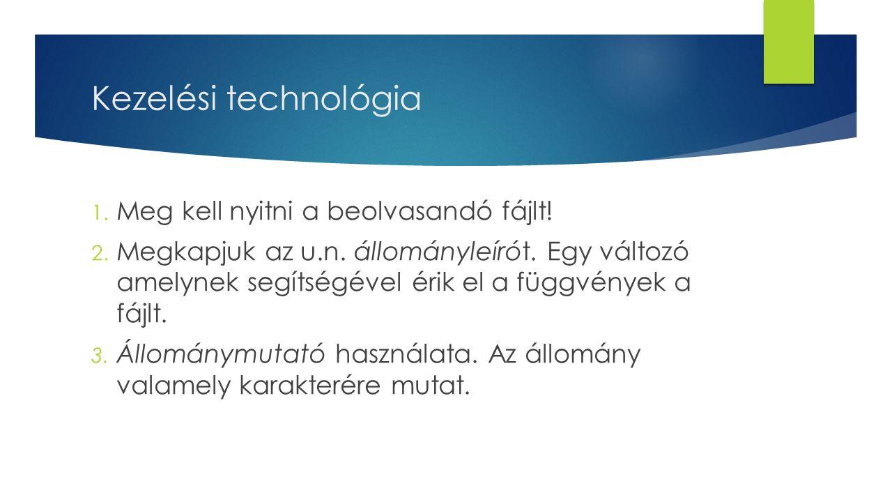 Kezelési technológia Meg kell nyitni a beolvasandó fájlt!