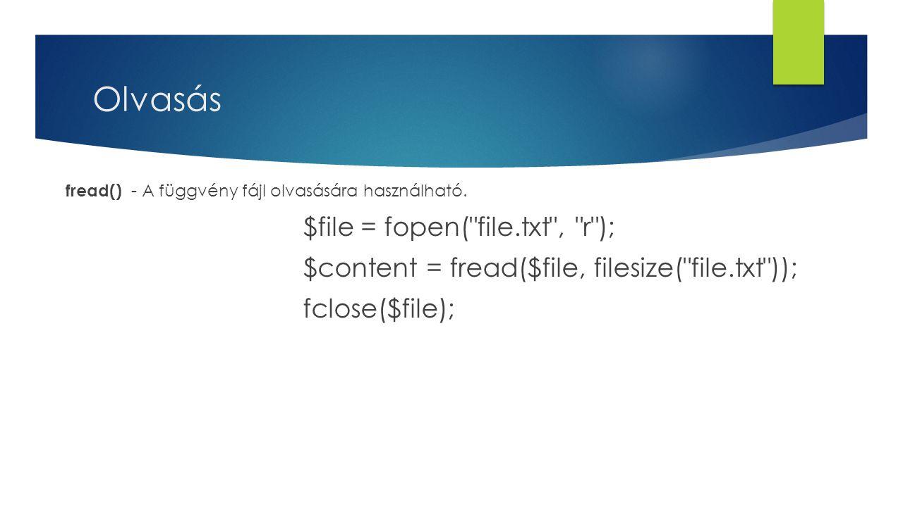 Olvasás $file = fopen( file.txt , r );