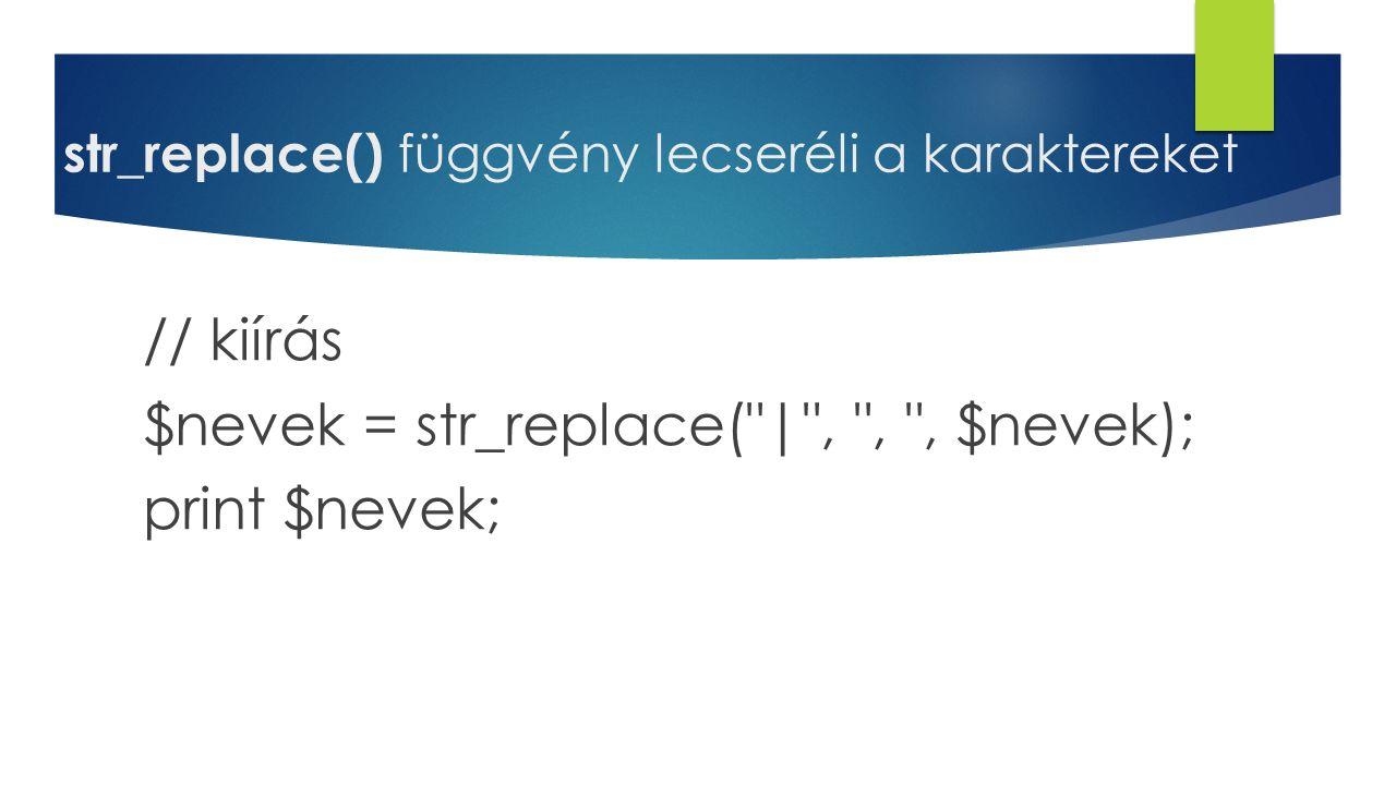 str_replace() függvény lecseréli a karaktereket